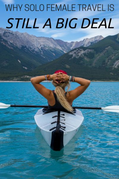 Solo female travel is becoming more common but there are still many barriers that women have to face when travelling alone. Here's why solo female travel is still a big deal, and solo female adventurers are an inspirational breed.
