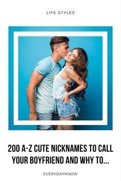 200 A-Z Cute Nicknames to Call Your Boyfriend and Why to...