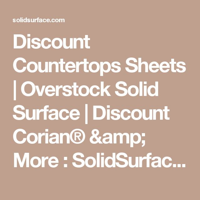 Discount Countertops Sheets | Overstock Solid Surface | Discount Corian® & More   : SolidSurface.com