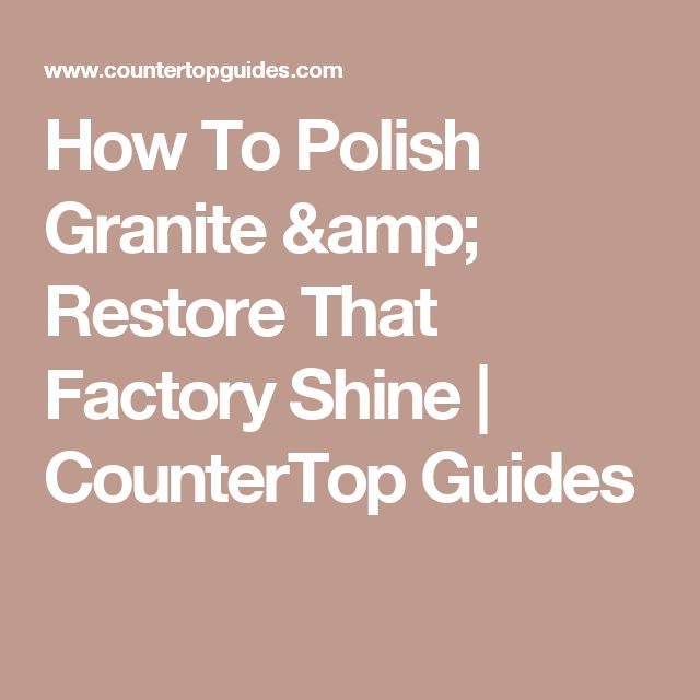How To Polish Granite & Restore That Factory Shine   CounterTop Guides