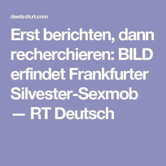 Erst berichten, dann recherchieren: BILD erfindet Frankfurter Silvester-Sexmob — RT Deutsch