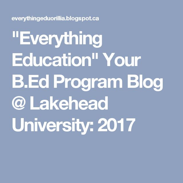 """Everything Education"" Your B.Ed Program Blog @ Lakehead University: 2017"