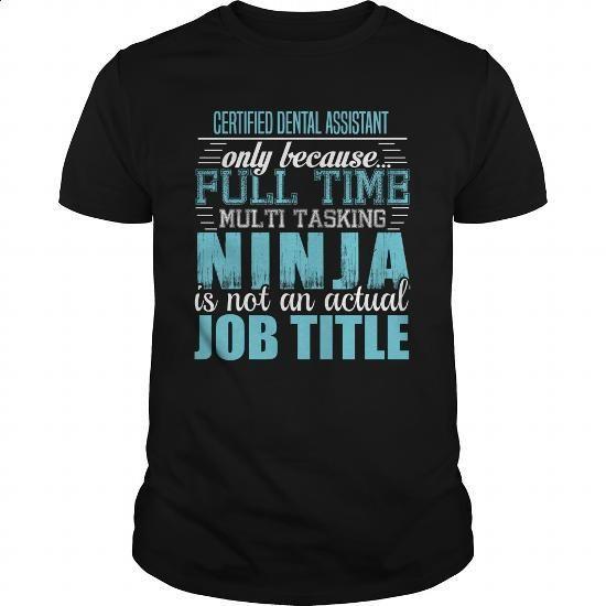 CERTIFIED DENTAL ASSISTANT Ninja T-shirt - #mens #girls hoodies. MORE INFO => https://www.sunfrog.com/LifeStyle/CERTIFIED-DENTAL-ASSISTANT-Ninja-T-shirt-Black-Guys.html?60505