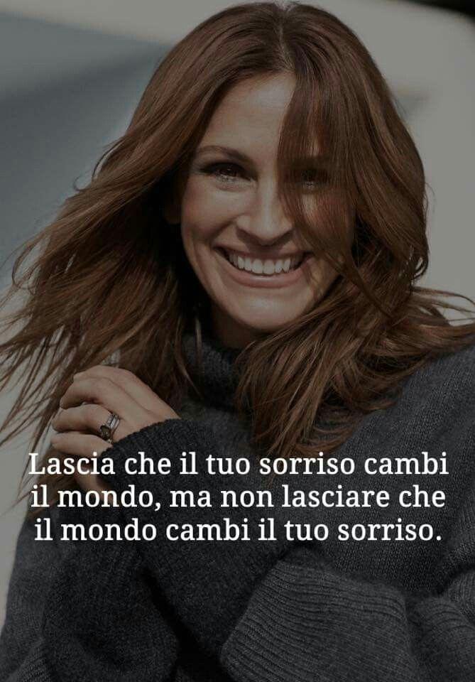 Lascia che il tuo sorriso cambi il mondo ma non che il mondo cambi il tuo sorriso