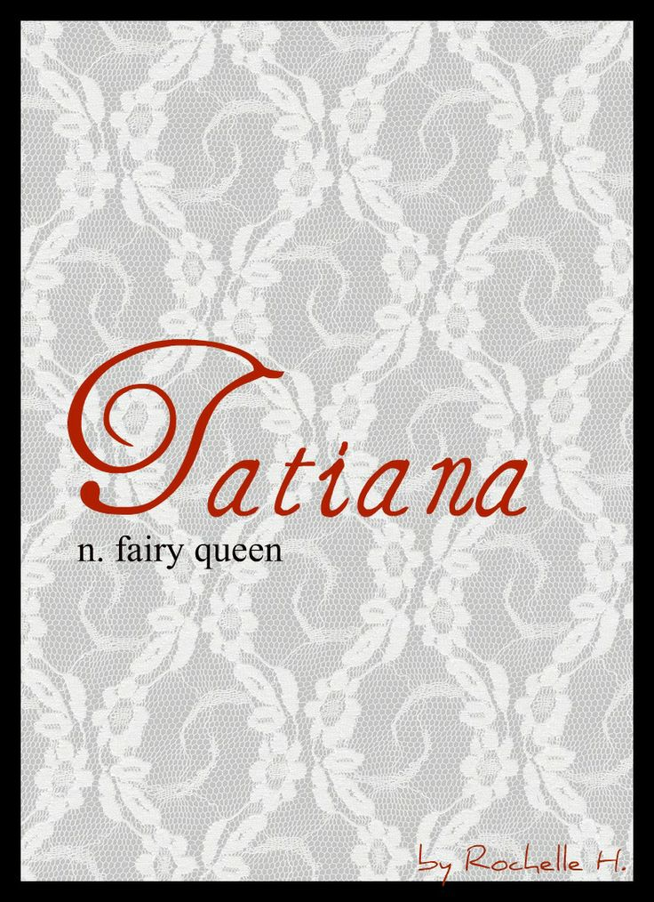 Girl Name: Tatiana. Meaning: Fairy Queen. Origin: Russian; Romanian. http://www.pinterest.com/vintagedaydream/baby-names/