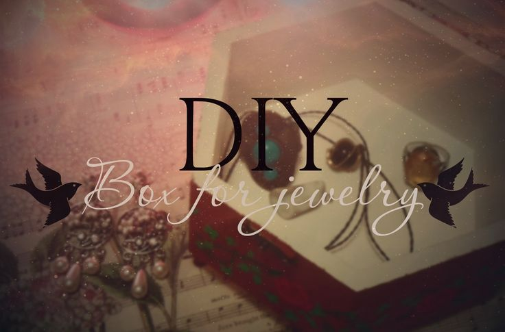 Box for Jewerly  http://juliemcqueen.blogspot.ru/2015/01/diy-box-for-jewelry.html