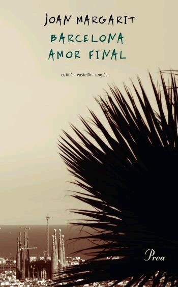 Barcelona, amor final / Joan Margarit ; versió castellana de l'autor ; versió anglesa d'Anna Crowe ; pròleg de Javier Cercas Barcelona : Proa, 2007