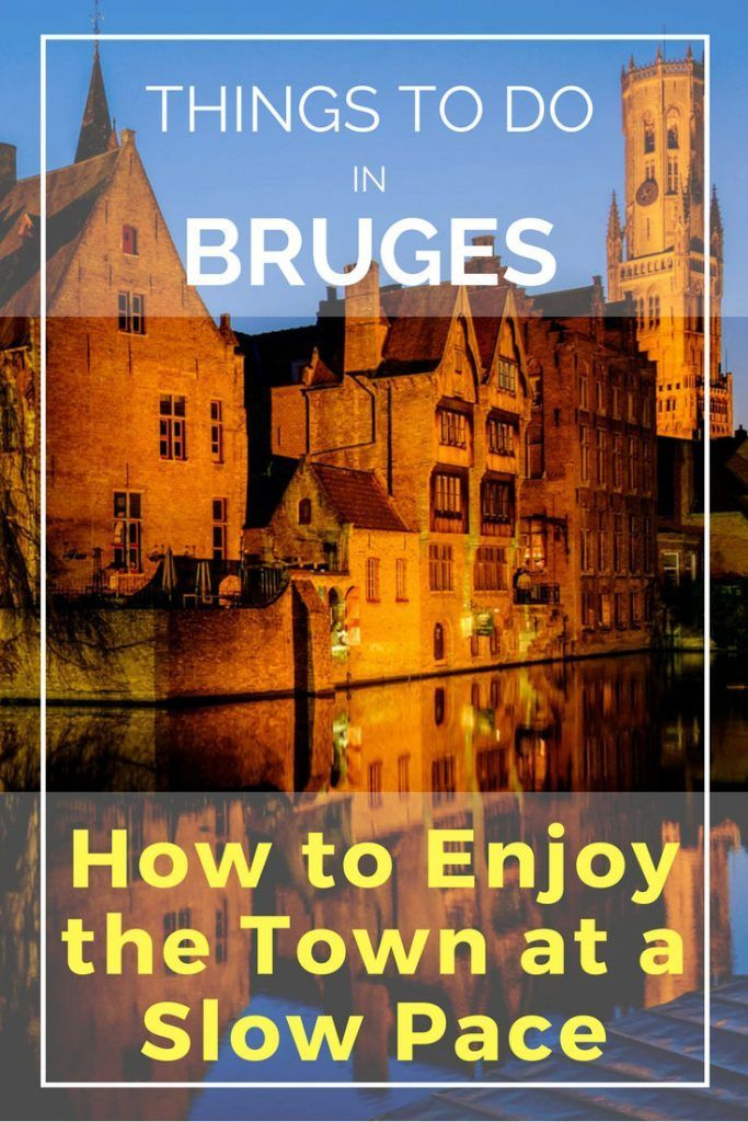 Things to do in Bruges: How to Enjoy the Town at a Slow Pace  #Bruges #Belgium
