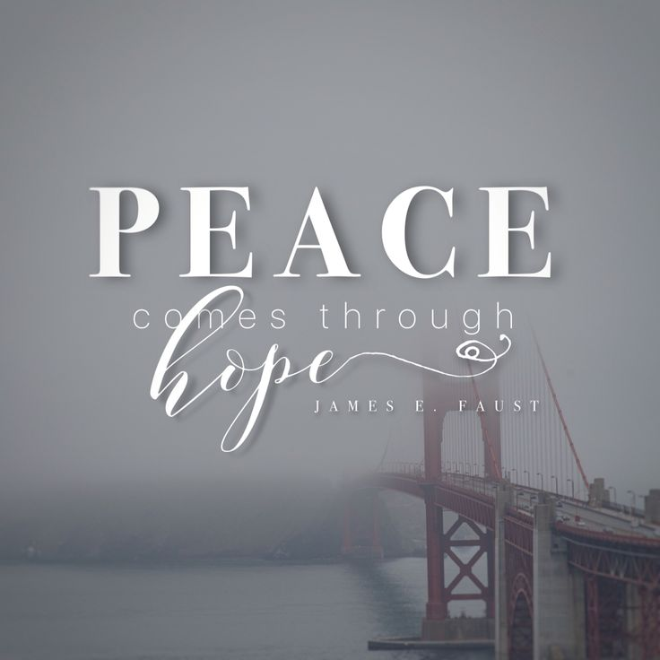 """""""Peace Comes Through Hope."""" -James E. Faust LDS Quotes"""