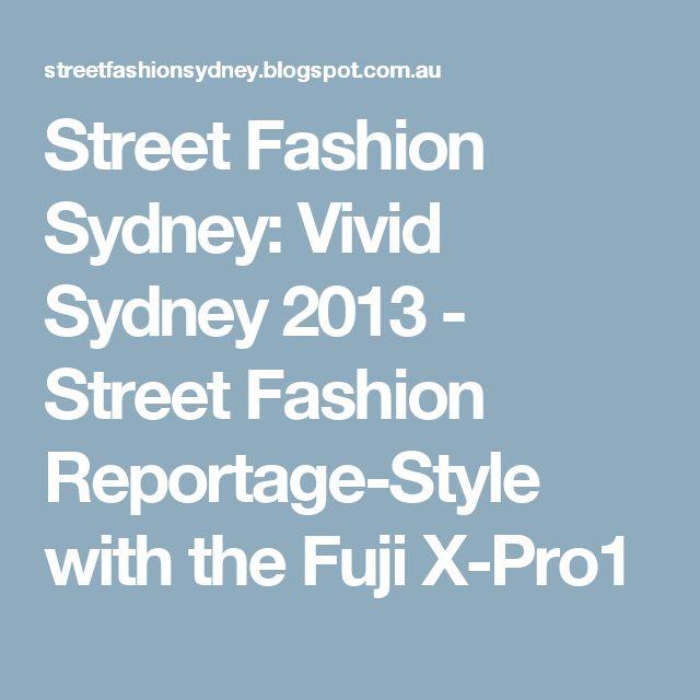 Street Fashion Sydney: Vivid Sydney 2013 - Street Fashion Reportage-Style with the Fuji X-Pro1