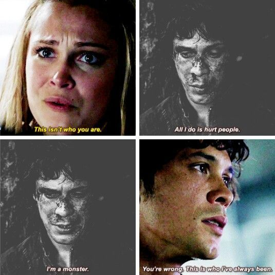 Clarke: This isnt who you are. Bellamy: Youre wrong. This is who Ive always b