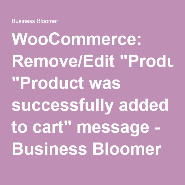 """WooCommerce: Remove/Edit """"Product was successfully added to cart"""" message - Business Bloomer"""