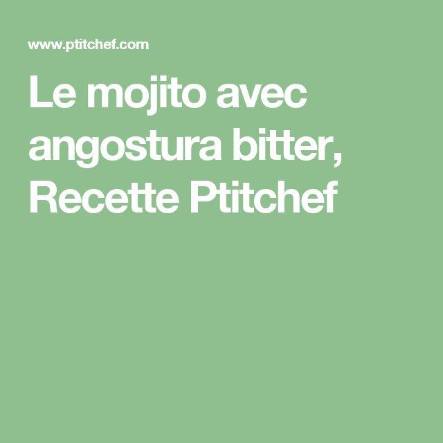 Le mojito avec angostura bitter, Recette Ptitchef