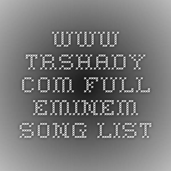 www.trshady.com Full Eminem Song LIst