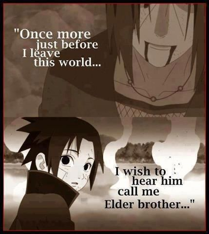 "Naruto Shippuden » <3 » Quote + Moment | ""Once more, just before I leave this world... I wish to hear him call me Elder brother..."" 