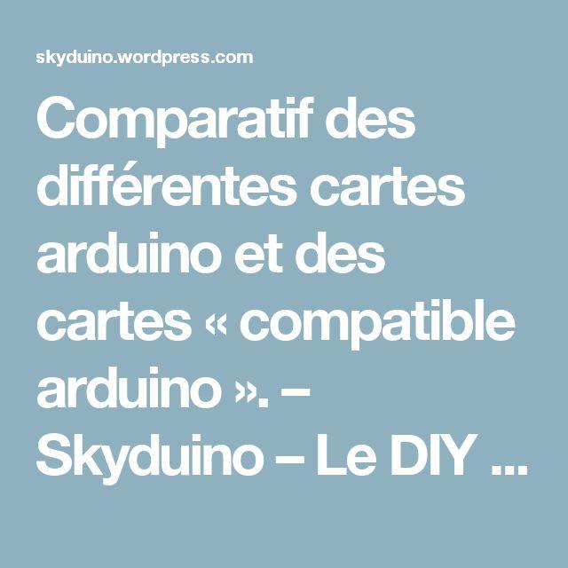 Comparatif des différentes cartes arduino et des cartes «compatible arduino». – Skyduino – Le DIY à la française