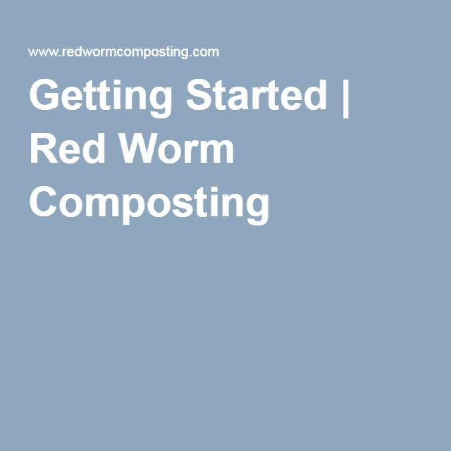 Getting Started | Red Worm Composting