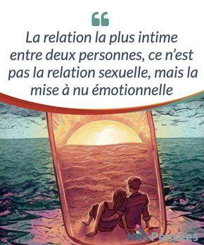 La relation la plus intime entre deux personnes, ce n'est pas la relation sexuelle, mais la mise à nu émotionnelle   Se #connaître et mettre à nu ses passions, ses #sentiments, son histoire #émotionnelle, voilà le thème de l'article que nous allons partager avec vous aujourd'hui.  #Emotions