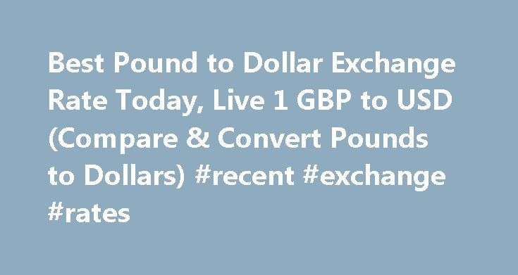 Best Pound to Dollar Exchange Rate Today, Live 1 GBP to USD (Compare & Convert Pounds to Dollars) #recent #exchange #rates http://currency.nef2.com/best-pound-to-dollar-exchange-rate-today-live-1-gbp-to-usd-compare-convert-pounds-to-dollars-recent-exchange-rates/  #pound exchange rate # Best Pound to Dollar Exchange Rate (GBP/USD) Today FREE over £700£7.50 Under £700 The tourist exchange rates were valid at Friday 28th of October 2016 08:46:37 AM, however, please check with relevant currency…