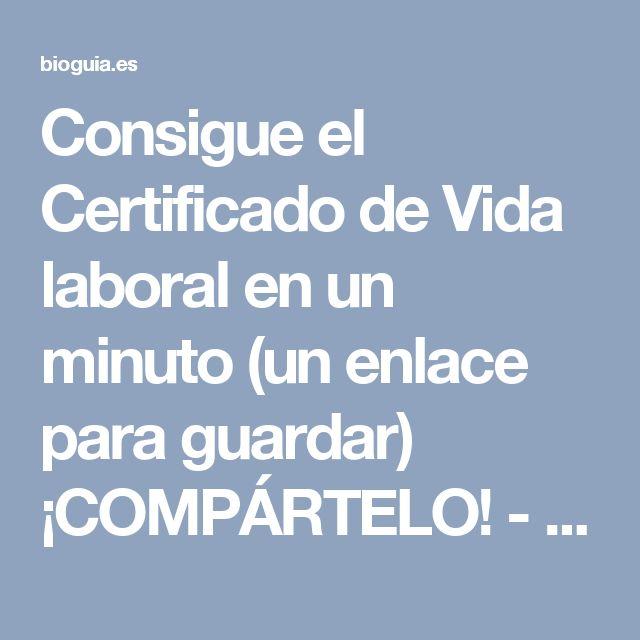 Consigue el Certificado de Vida laboral en un minuto (un enlace para guardar) ¡COMPÁRTELO! - Guia natural y ecológicaGuia natural y ecológica