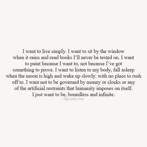 "this is seriously my outlook and wish..    ""I just want to be, boundless and infinite"""