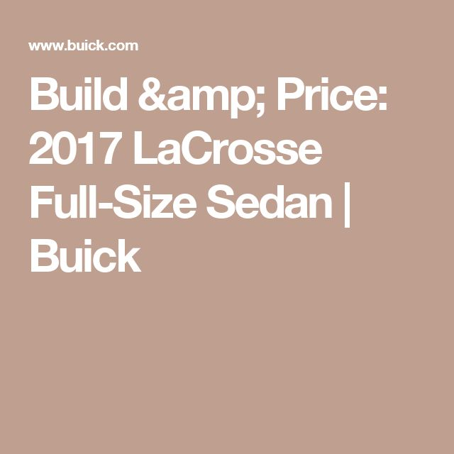 Build & Price: 2017 LaCrosse Full-Size Sedan | Buick