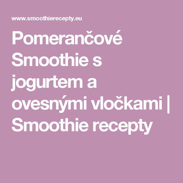 Pomerančové Smoothie s jogurtem a ovesnými vločkami  | Smoothie recepty