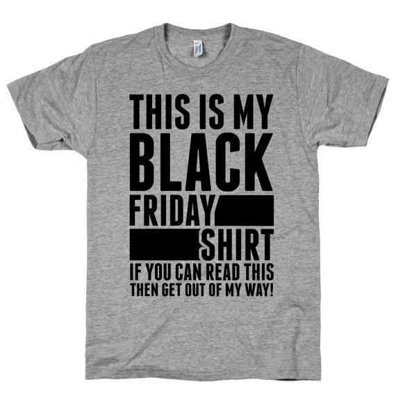 Funny black friday t shirts events pinterest funny for Black friday dress shirts