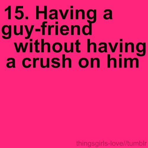 Things Girls Love. I have a few of these :) and yes it is totally possible don't look at me like that