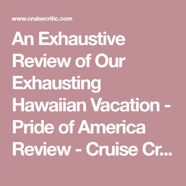An Exhaustive Review of Our Exhausting Hawaiian Vacation - Pride of America Review - Cruise Critic