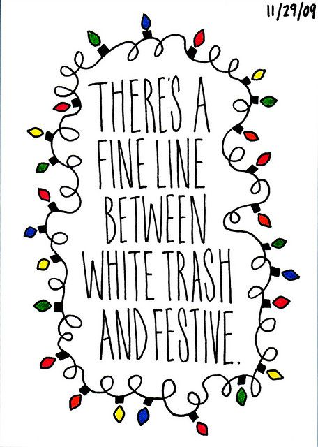 .Families Christmas, Quote, Christmas Lights, Funny, True, White Trash, Christmas Holiday, Christmas Decor, Christmas Trees