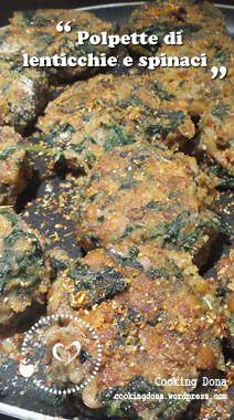Polpette di lenticchie e spinaci: ricetta per vegani, vegetariani ed amanti dei legumi