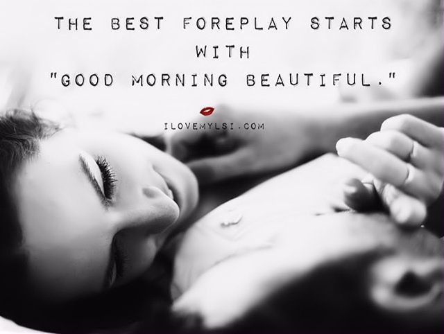 The Best Foreplay Starts With Good Morning Beautiful love love quotes quotes quote good morning love sayings love quotes for her love quotes for him good morning love quotes love image quotes love quotes for tumblr love quotes for facebook