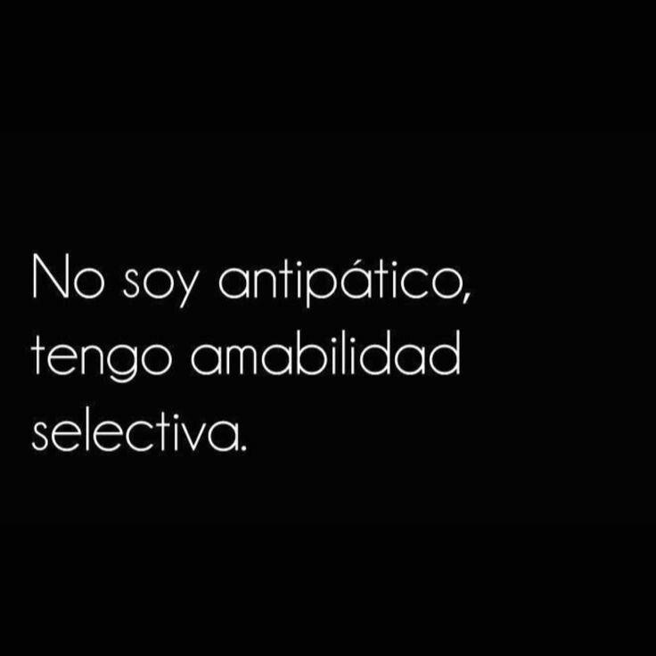 No soy antipática , tengo amabilidad selectiva..