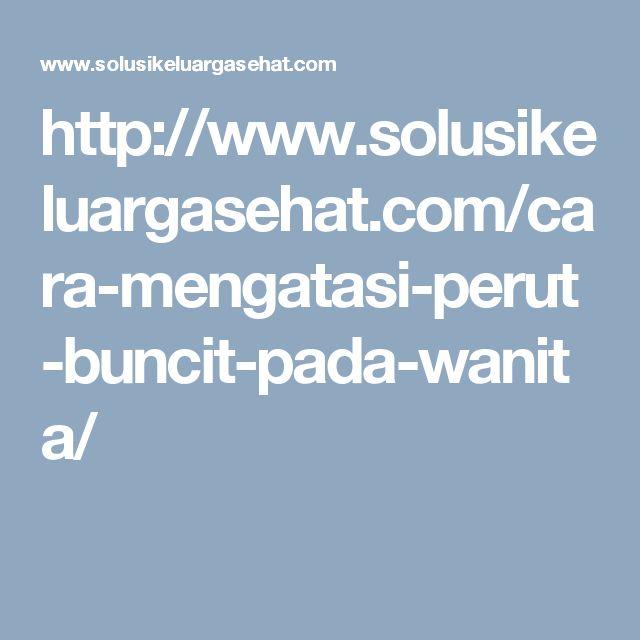 http://www.solusikeluargasehat.com/cara-mengatasi-perut-buncit-pada-wanita/
