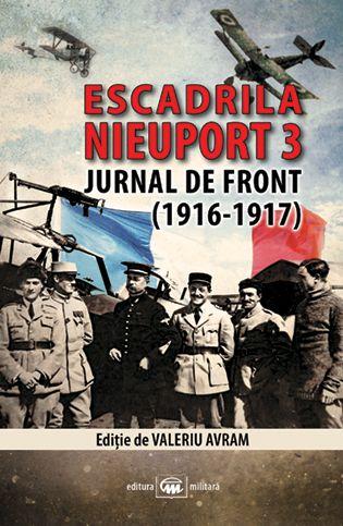 De la zburătorii aliaţi ne-au rămas unele însemnări, printre care Jurnalul de front al Escadrilei Nieuport 3 (1916-1917), document autentic, în care faptele sunt consemnate cu sinceritate şi obiectivitate. [...] Faptele de arme prezentate în acest jurnal sunt adevărate, documentele militare oficiale româneşti, registrele de front şi rapoartele Grupului 2 Aeronautic confirmând pe deplin veridicitatea lor. (Ediţie bilingvă, format 13x20, 376 p, 12 lei)