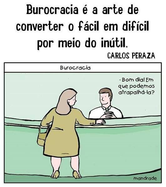 Burocracia é a arte de converter o fácil em difícil por meio do inútil. #pinterest #lol