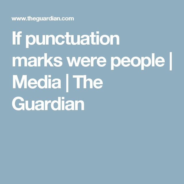 If punctuation marks were people | Media | The Guardian