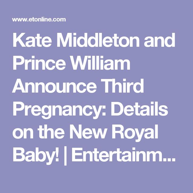 Kate Middleton and Prince William Announce Third Pregnancy: Details on the New Royal Baby!   Entertainment Tonight
