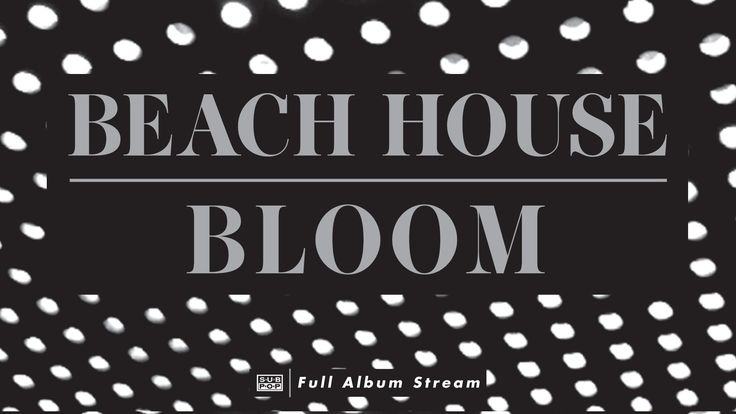Beach House - Bloom [FULL ALBUM STREAM] luv this album...