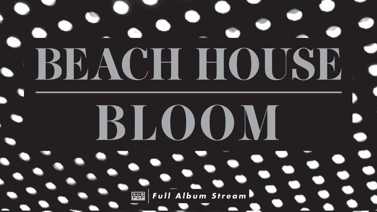Beach House - Bloom [FULL ALBUM STREAM] luv this album...