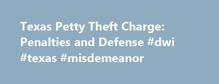 "Texas Petty Theft Charge: Penalties and Defense #dwi #texas #misdemeanor http://cameroon.nef2.com/texas-petty-theft-charge-penalties-and-defense-dwi-texas-misdemeanor/  # Texas Petty Theft and Other Theft Laws Defining Theft Under Texas Law A person commits theft under Texas law if the person ""unlawfully appropriates property with intent to deprive the owner of property."" (Tex. Pen. Code Ann. § 31.03.) In plain English, this means that you commit theft in the state of Texas when you take…"
