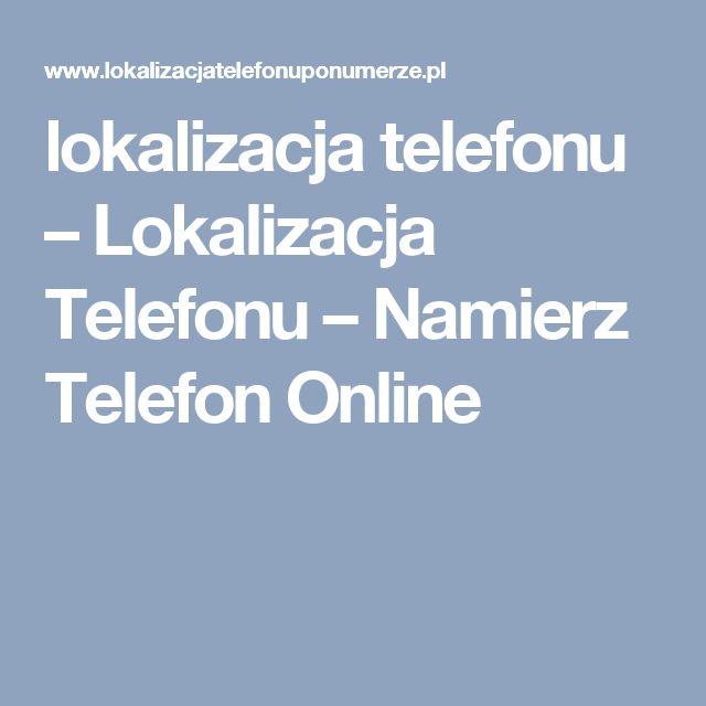 lokalizacja telefonu – Lokalizacja Telefonu – Namierz Telefon Online