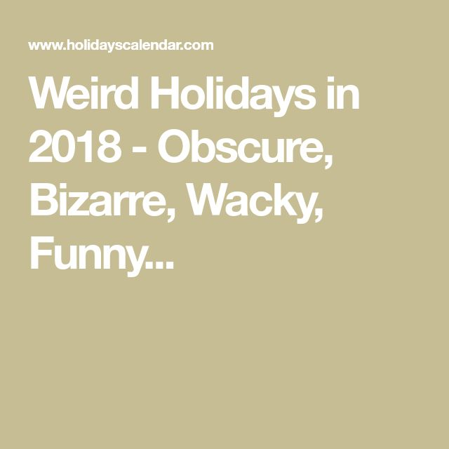 Weird Holidays in 2018 - Obscure, Bizarre, Wacky, Funny...