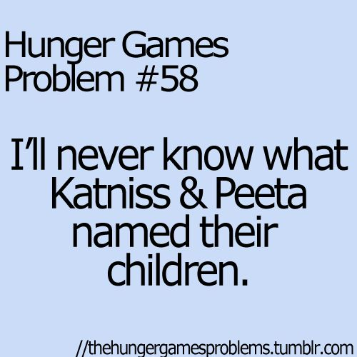 Hunger Games Problems. I can imagine one was named Primrose or Rue, and the other was named Finnick, or Haymitch.