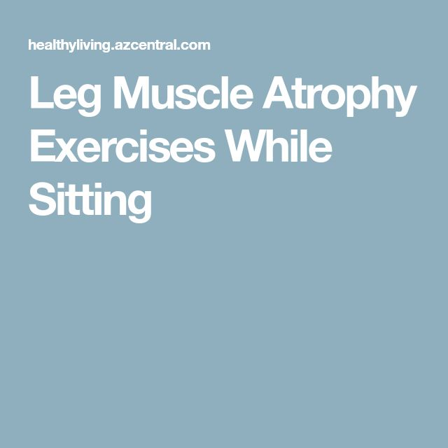 Leg Muscle Atrophy Exercises While Sitting