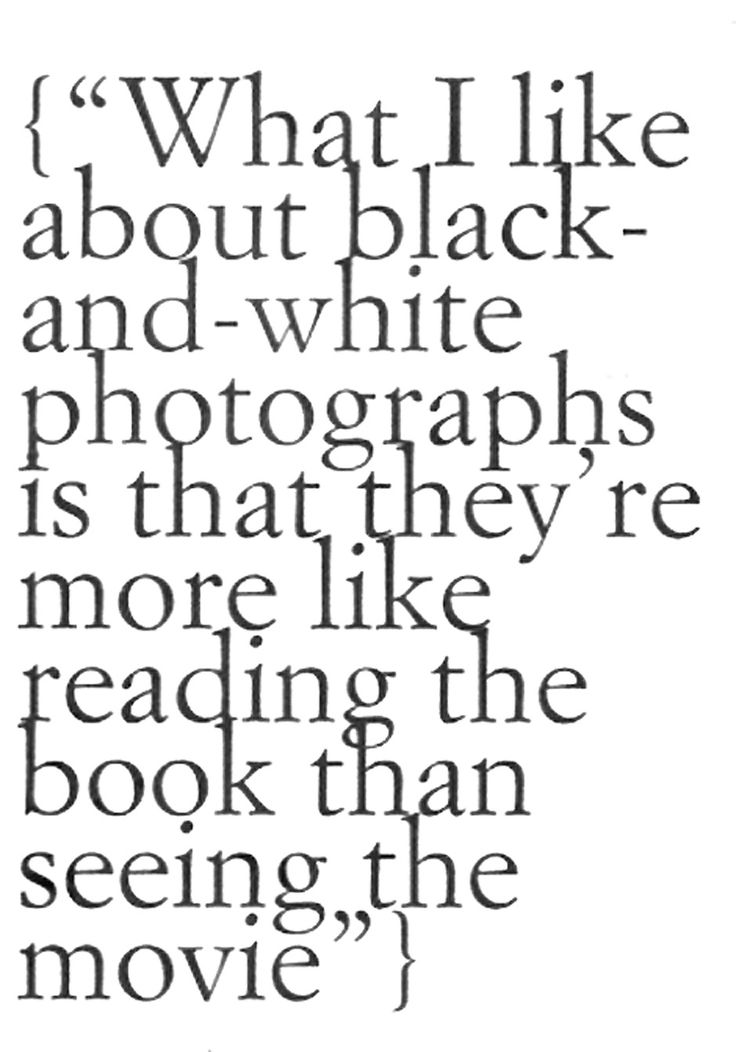 What I Love About Black U0026 White Photographs Is That Theyu0027re More Like  Reading