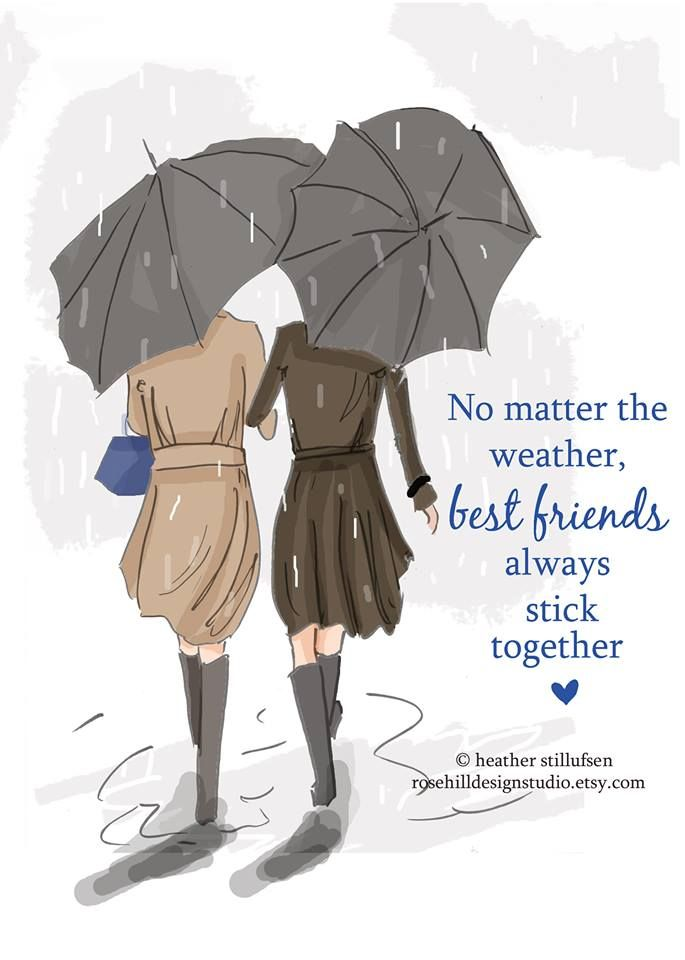 No Matter The Weather, Best Friends, Always Stick Together....