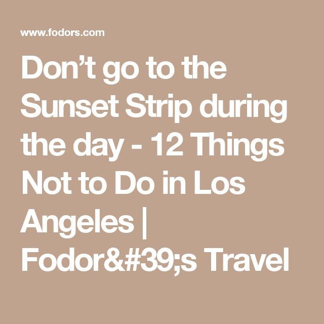 Don't go to the Sunset Strip during the day - 12 Things Not to Do in Los Angeles | Fodor's Travel