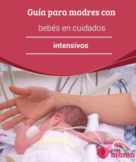 Guía para #madres con bebés en cuidados intensivos   Para que puedas dar lo mejor en este #post hemos preparado una #guía para madres con #bebés en cuidados #intensivos